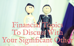 Financial Topics To Discuss With Your Significant Other