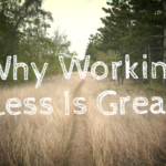 Why Working Less Is Great
