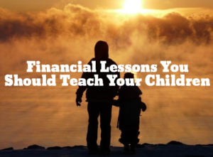 Financial Lessons You Should Teach Your Children