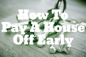 How To Pay A House Off Early