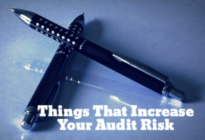 Things That Increase Your Audit Risk