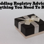 Wedding Registry Advice – Everything You Need To Know