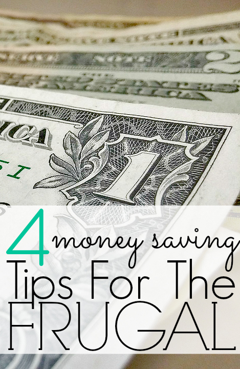 4 Money Saving Tips For The Frugal